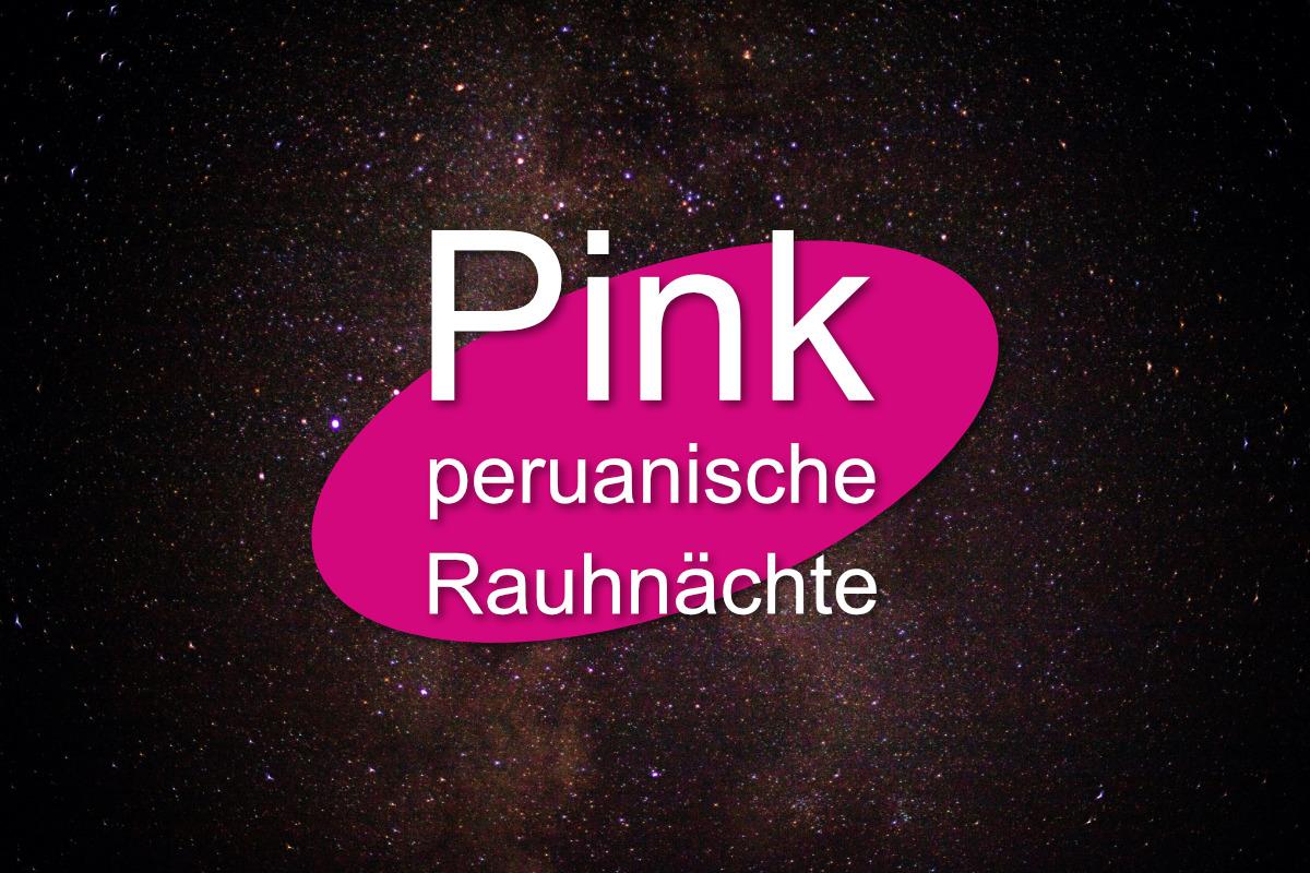 Pink peruanische Rauhnächte